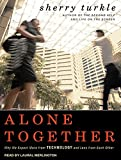 Turkle, Sherry: Alone Together: Why We Expect More from Technology and Less from Each Other