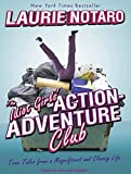 Notaro, Laurie: The Idiot Girls' Action-Adventure Club: True Tales from a Magnificent and Clumsy Life