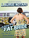 Notaro, Laurie: Autobiography of a Fat Bride: True Tales of a Pretend Adulthood