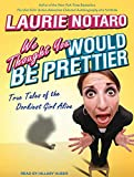 Notaro, Laurie: We Thought You Would be Prettier: True Tales of the Dorkiest Girl Alive