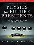 Muller, Richard A.: Physics for Future Presidents: The Science Behind the Headlines