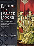 Farquhar, Michael: Behind the Palace Doors: Five Centuries of Sex, Adventure, Vice, Treachery, and Folly from Royal Britain