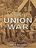 Gallagher, Gary W.: The Union War