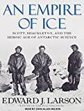 Larson, Edward J.: An Empire of Ice: Scott, Shackleton, and the Heroic Age of Antarctic Science