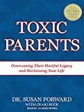 Forward, Susan: Toxic Parents: Overcoming Their Hurtful Legacy and Reclaiming Your Life