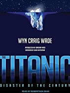 The Titanic: Disaster of the Century by Wyn…