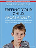 Chansky, Tamar E.: Freeing Your Child From Anxiety: Powerful, Practical Solutions to Overcome Your Child's Fears, Worries, and Phobias