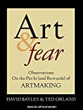 Bayles, David: Art & Fear: Observations On the Perils (and Rewards) of Artmaking