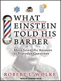 Wolke, Robert L.: What Einstein Told His Barber: More Scientific Answers to Everyday Questions