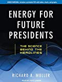 Muller, Richard A.: Energy for Future Presidents: The Science Behind the Headlines