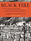 Graysmith, Robert: Black Fire: The True Story of the Original Tom Sawyer---and of the Mysterious Fires That Baptized Gold Rush-Era San Francisco