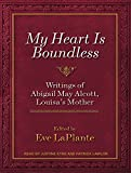 Laplante, Eve: My Heart Is Boundless: Writings of Abigail May Alcott, Louisa's Mother
