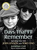 Cott, Jonathan: Days That I'll Remember: Spending Time With John Lennon and Yoko Ono