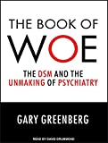 Greenberg, Gary: The Book of Woe: The DSM and the Unmaking of Psychiatry