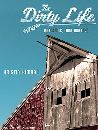 the-dirty-life-on-farming-food-and-love
