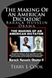 Cook, Terry L: The Making Of An American Dictator!: Barach Hussein Obama