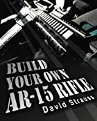 Build Your Own AR-15 Rifle: In Less Than 3…