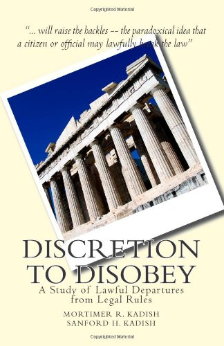discretion-to-disobey-a-study-of-lawful-departures-from-legal-rules-classics-of-law-society
