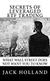 Holland, Jack: Secrets of Leveraged ETF Trading: What Wall Street Does Not Want You to Know