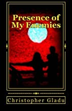 Presence of My Enemies by Christopher Gladu