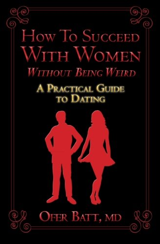 how-to-succeed-with-women-without-being-weird-a-practical-guide-to-dating