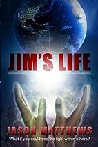 Jim's Life by Jason Matthews