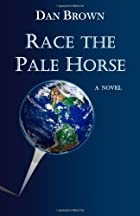 Race the Pale Horse by Dan Brown