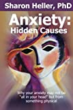 "Sharon Heller: Anxiety:  Hidden Causes: Why your anxiety may not be ""all in your head"" but from something physical"