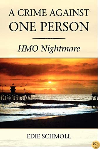 A Crime Against One Person: HMO Nightmare