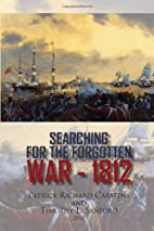 SEARCHING FOR THE FORGOTTEN WAR : 1812 by…