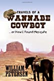 Petersen, William: Travels of a Wannabe Cowboy