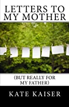 Letters to my Mother (but really for my…