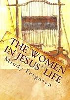 The Women in Jesus' Life: Exploring the…