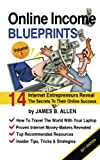 Allen, James B.: Online Income Blueprints Vol. 1: 14 Internet Entrepreneurs Reveal The Secrets To Their Online Success