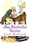 Holland, Jack: eBay Bookseller Secrets: A Concise Guide for eBay Book Buyers & Sellers