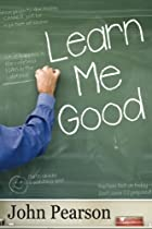 Learn Me Good by John Pearson