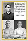 "Dunn, Mark: Chicago's Greatest Sportsman - Charles E. ""Parson"" Davies"