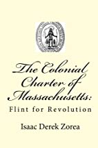 The Colonial Charter of Massachusetts::…