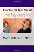 Bully Free Me. Bully Free Us!: How to…