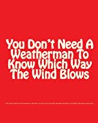You Don't Need A Weatherman To Know…