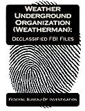 Of Investigation, Federal Bureau: Weather Underground Organization (Weatherman):Declassified FBI Files