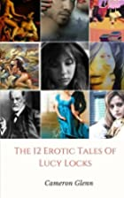 The 12 erotic tales of Lucy Locks