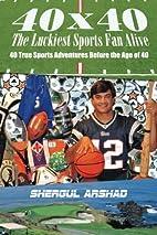 40x40 The Luckiest Sports Fan Alive: 40 True…