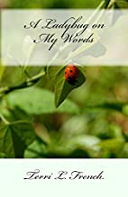 A Ladybug on my Words by Terri L. French
