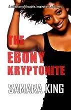 The Ebony Kryptonite by Samara King