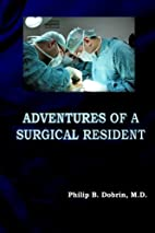 Adventures of a Surgical Resident by Philip…