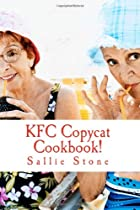 KFC Copycat Cookbook! by Sallie Stone