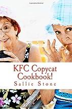 KFC Copycat Cookbook! by Sallie Stone