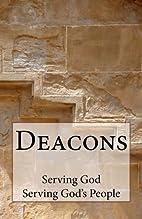 Deacons: Serving God, Serving God's…