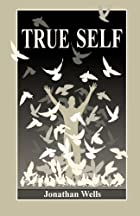 True Self by Jonathan Wells